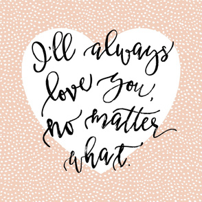 Baby Blanket // I'll Always Love You, No Matter What // Blush Dots Heart