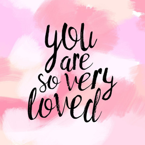 You are so very loved // pink