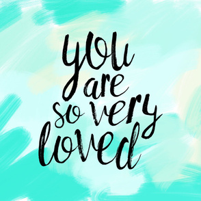You are so very loved (1 yard) // brush