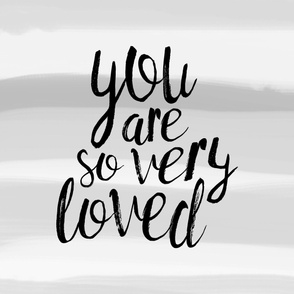 You are so very loved (1 yard) // grey stripe