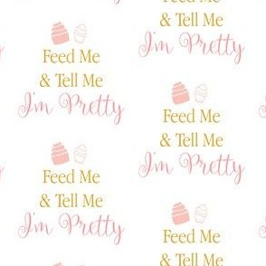 Feed me and tell me im pretty