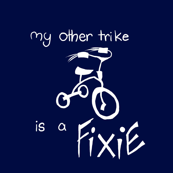 My other trike is a fixie