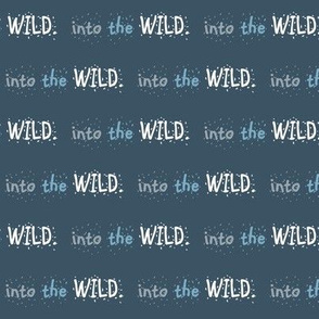Into the WILD // on slate