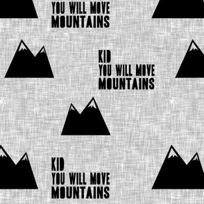Kid you will move mountains || black on light grey linen