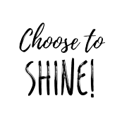 Choose to SHINE!