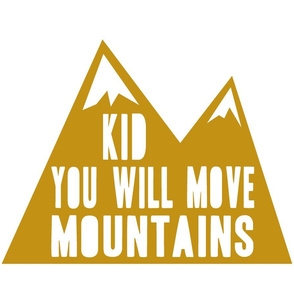 Kid you will move mountains - gold woodland