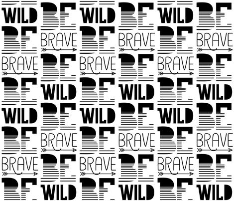 be wild be brave » black + white no.3 fabric by misstiina on Spoonflower - custom fabric