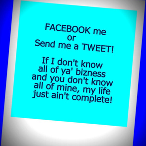 Facebook Me or Send Me A Tweet