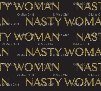 Bold Gold Nasty Woman on Black_ Miss Chiff Designs