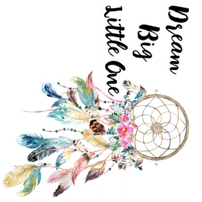 Dream Big Little One Bohemian Dreams Dream Catcher 90 degrees