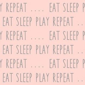 EAT SLEEP PLAY REPEAT (rose)