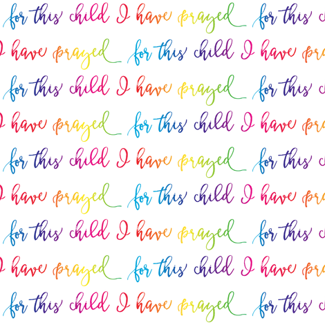 for this child I have prayed (rainbow) fabric by littlearrowdesign on Spoonflower - custom fabric