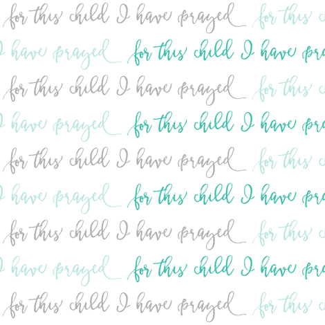 for this child I have prayed || grey & teal fabric by littlearrowdesign on Spoonflower - custom fabric