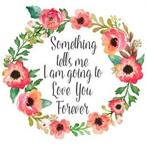 "6"" Something Tells Me I Am Going to Love Her Forever / Quote"