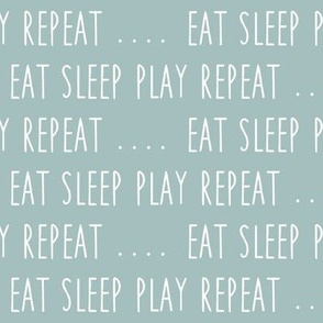 EAT SLEEP PLAY REPEAT (dusty blue)