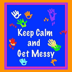 Keep Calm and Get Messy