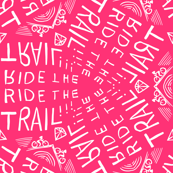 Ride the Trail! (Pink)