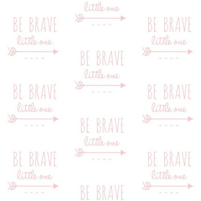 Be Brave Little One Arrow pink and White-ch-ch