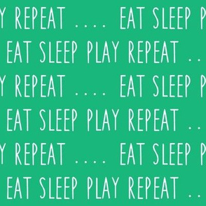 EAT SLEEP PLAY REPEAT - green