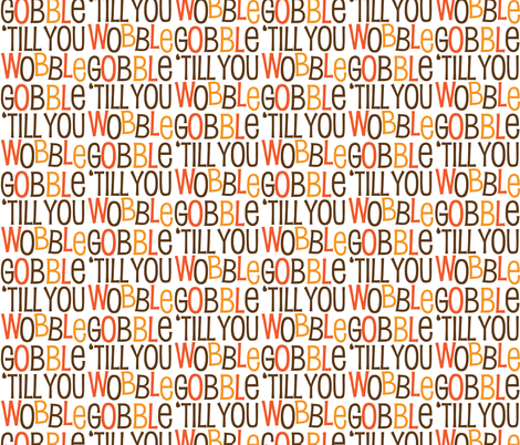 Gobble Till You Wobble Cute Funny Holiday Thanksgiving Holiday Pattern fabric by furbuddy on Spoonflower - custom fabric