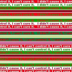 I didn't cause it, I can't control it, I can't cure it.