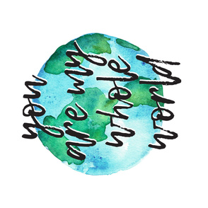 """You are my whole world (1 Yard - 42"""") - watercolor earth typography blanket"""
