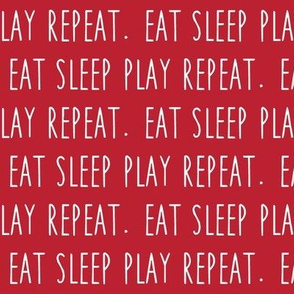 eat sleep play repeat. (red)