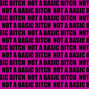 NOT A BASIC BITCH