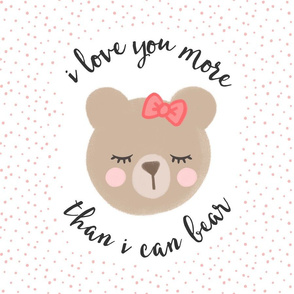 "18"" square  - I love you more than I can bear - pink with pink bow"