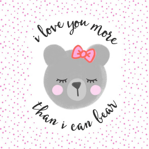 "18"" square  - I love you more than I can bear - grey bear w/ pink dots"