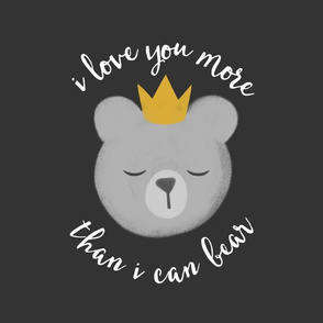 """18"""" square - I love you more than I can bear - crown - grey"""