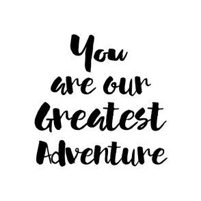 """14""""x18"""" /  10""""x10"""" Illustration / You are Our Greatest Adventure"""