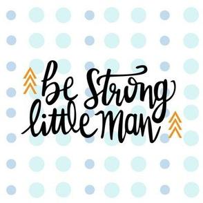 Be Strong Little Man