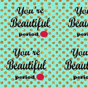 You're Beautiful Period!