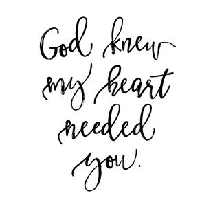 God Knew My Heart Needed You // 54""