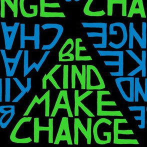 Be Kind, Make Change - Blue and Green