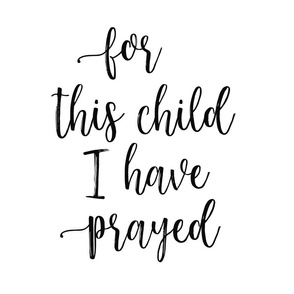 For this child I have prayed - fat quarter