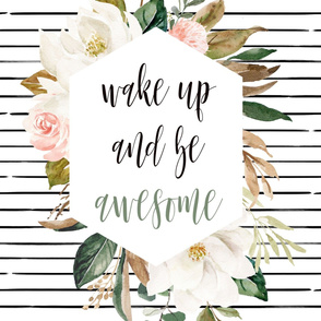 "27"" x 36"" Wake Up and Be Awesome // Magnolia Florals"
