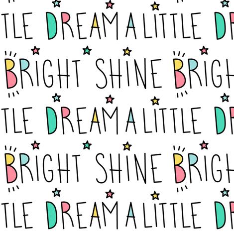 daydreamer dream a little shine bright words LG fabric by misstiina on Spoonflower - custom fabric