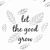 Let Good Grow  / pillow