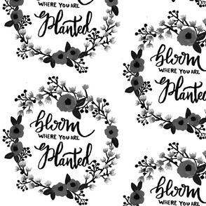Black & White_Bloom Where You Are Planted Wreath