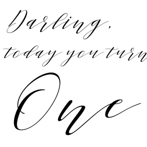 Darling, today you turn one