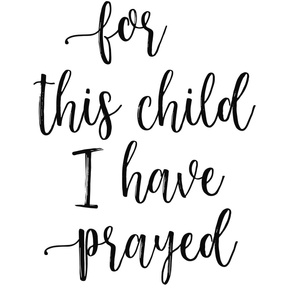 For this child I have prayed - 1/2 yard 56""