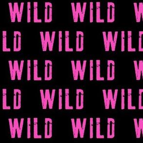 WILD (pink on black)