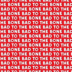 bad to the bone - red