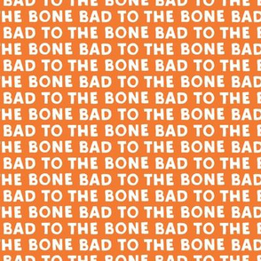 bad to the bone - orange