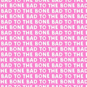 bad to the bone - pink