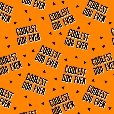 Coolest Dog Ever - orange w/ black text fabric by littlearrowdesign on Spoonflower - custom fabric