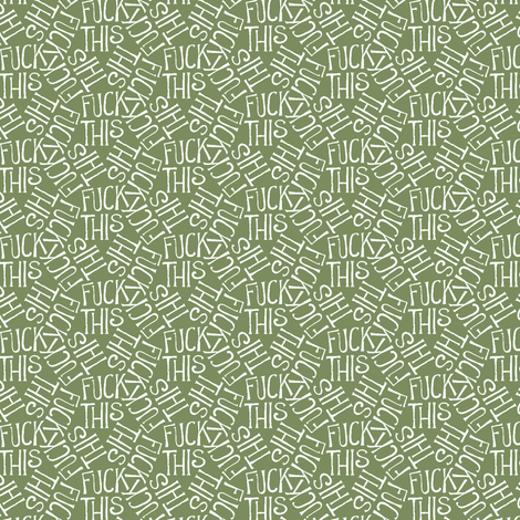 Fuck This - green fabric by secretbean on Spoonflower - custom fabric