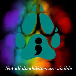 "Service Dog PTSD Awareness ""Not All Disabilities Are Visible"" Semicolon Mental Health Awareness Rainbow Paw"
